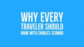 Why Every Traveler Should Bank With Charles Schwab